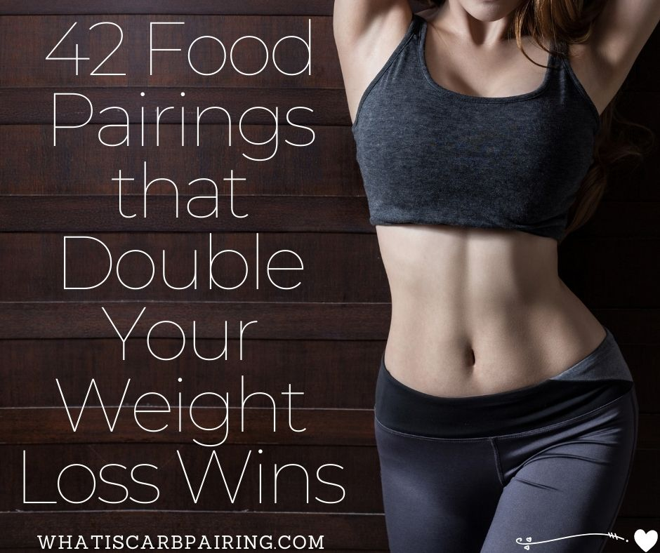 42 Food Pairings that Double Your Weight Loss Wins and more