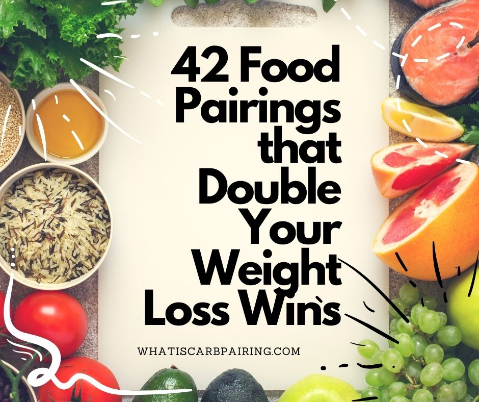 42 Food Pairings that Double Your Weight Loss Wins